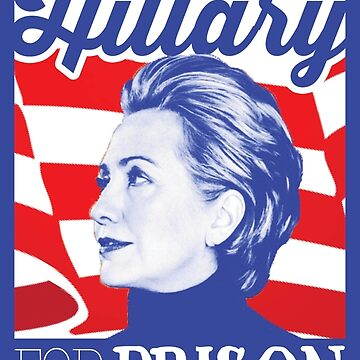 Hillary for PRISON by voodoodesigns