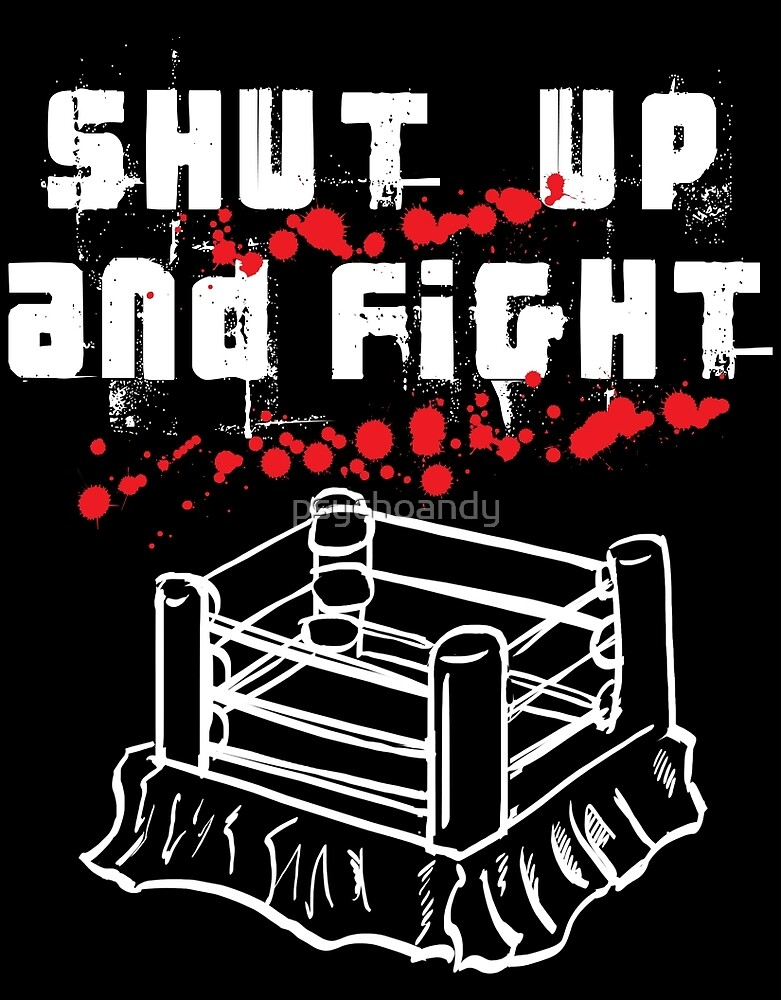 Shut Up And Fight by psychoandy