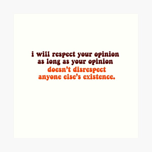 Respect Your Opinion Art Print