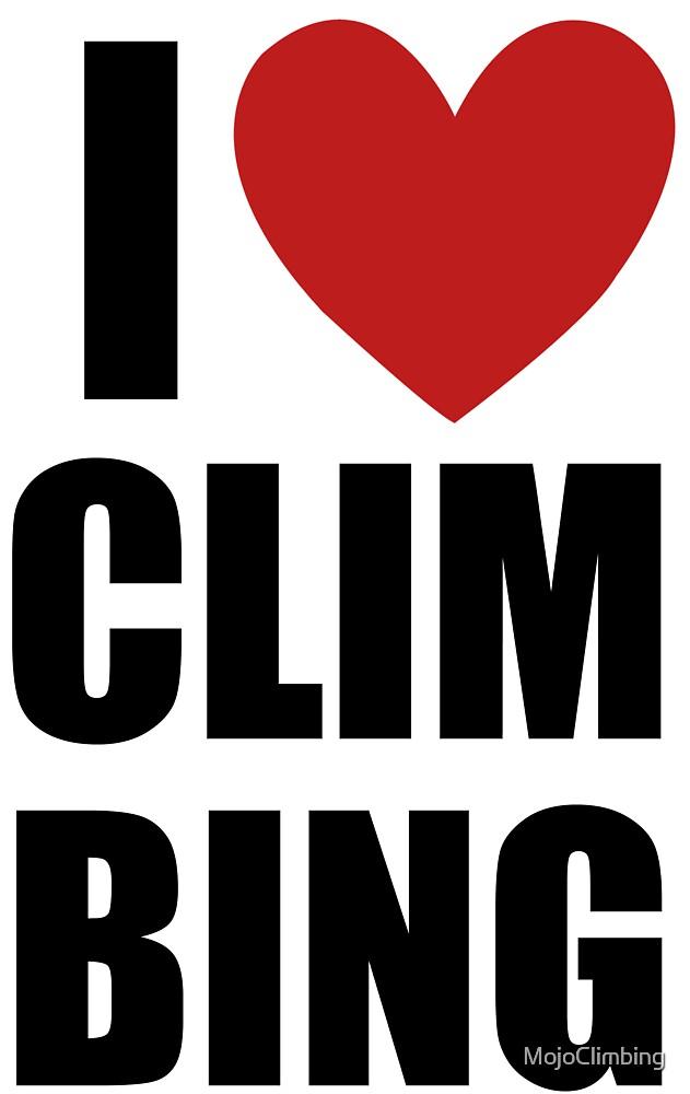 I Love Climbing! by MojoClimbing