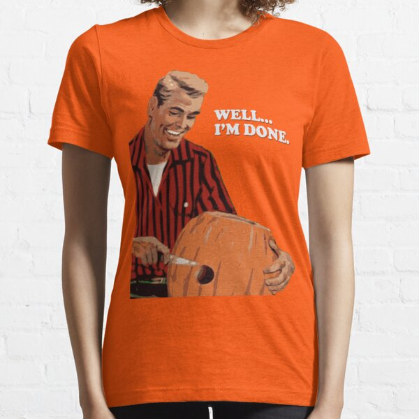 WELL...I'M DONE. Essential T-Shirt