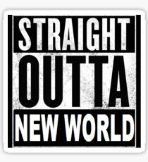 straight outta new world Sticker