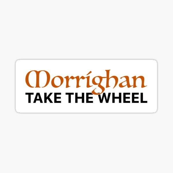 Morríghan Take The Wheel! (bumper sticker) Sticker