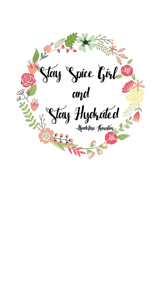 Stay Spice Girl and Stay Hydrated by sydneywhaley