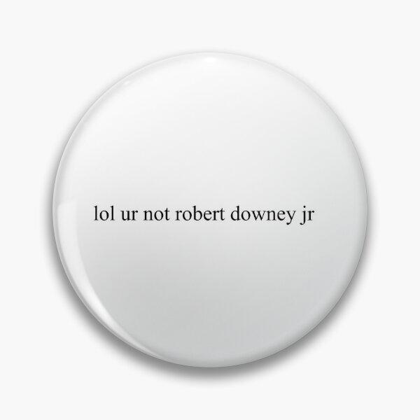 lol ur not robert downey jr Pin