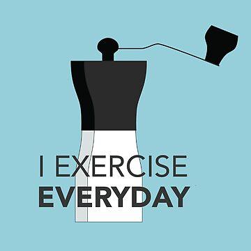 I Exercise Everyday by Katches