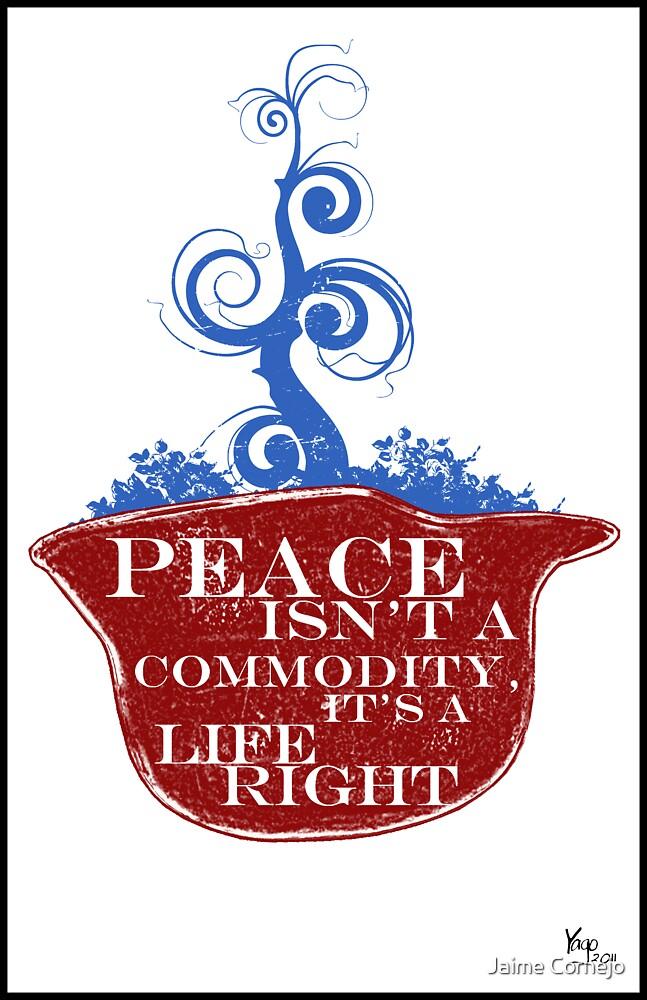 PEACE ISN'T A COMMODITY...  by Jaime Cornejo