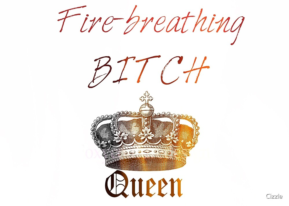 Fire-breathing Bitch Queen - Queen of Shadows quote by Cizzle