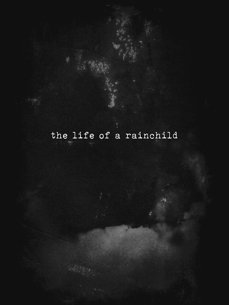 The Life Of A Rainchild by shvrnc