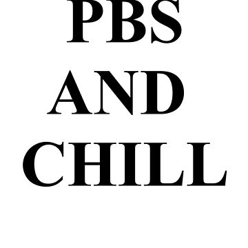 PBS and chill by CliqueOne