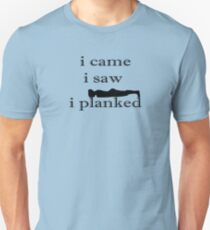 i came i saw i planked Unisex T-Shirt