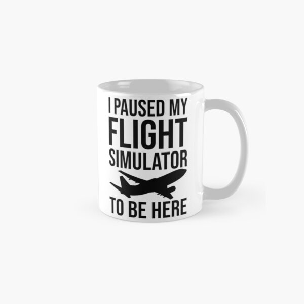 I Paused My Flight Simulator To Be Here Classic Mug