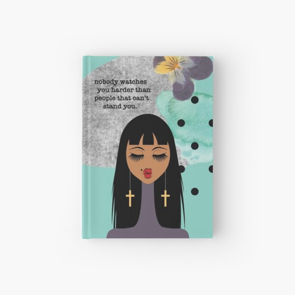 Nobody Watches You Harder Hardcover Journal