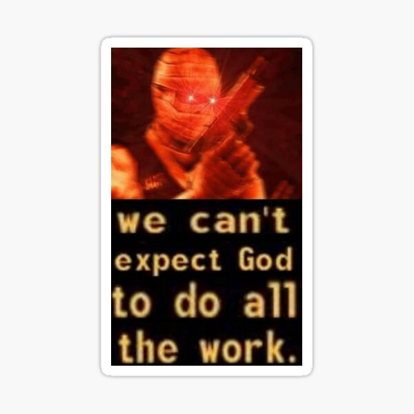 We can't expect God to do all the work  Sticker