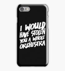 I Would Have Stolen You A Whole Orchestra iPhone Case/Skin