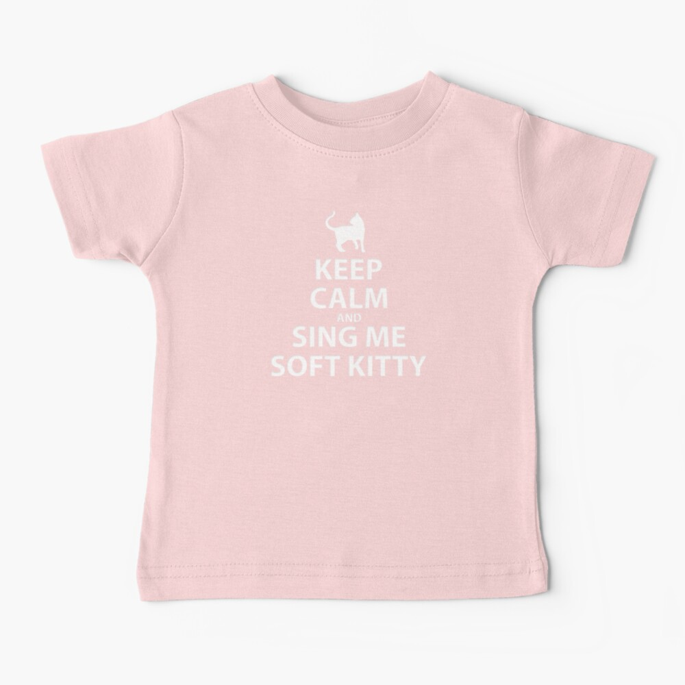 Keep Calm and sing me soft kitty Baby T-Shirt
