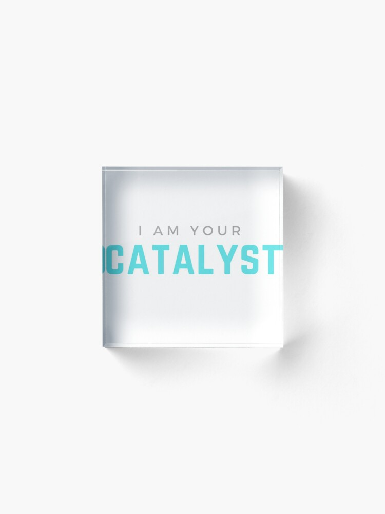 Alternate view of I AM YOUR CATALYST Acrylic Block