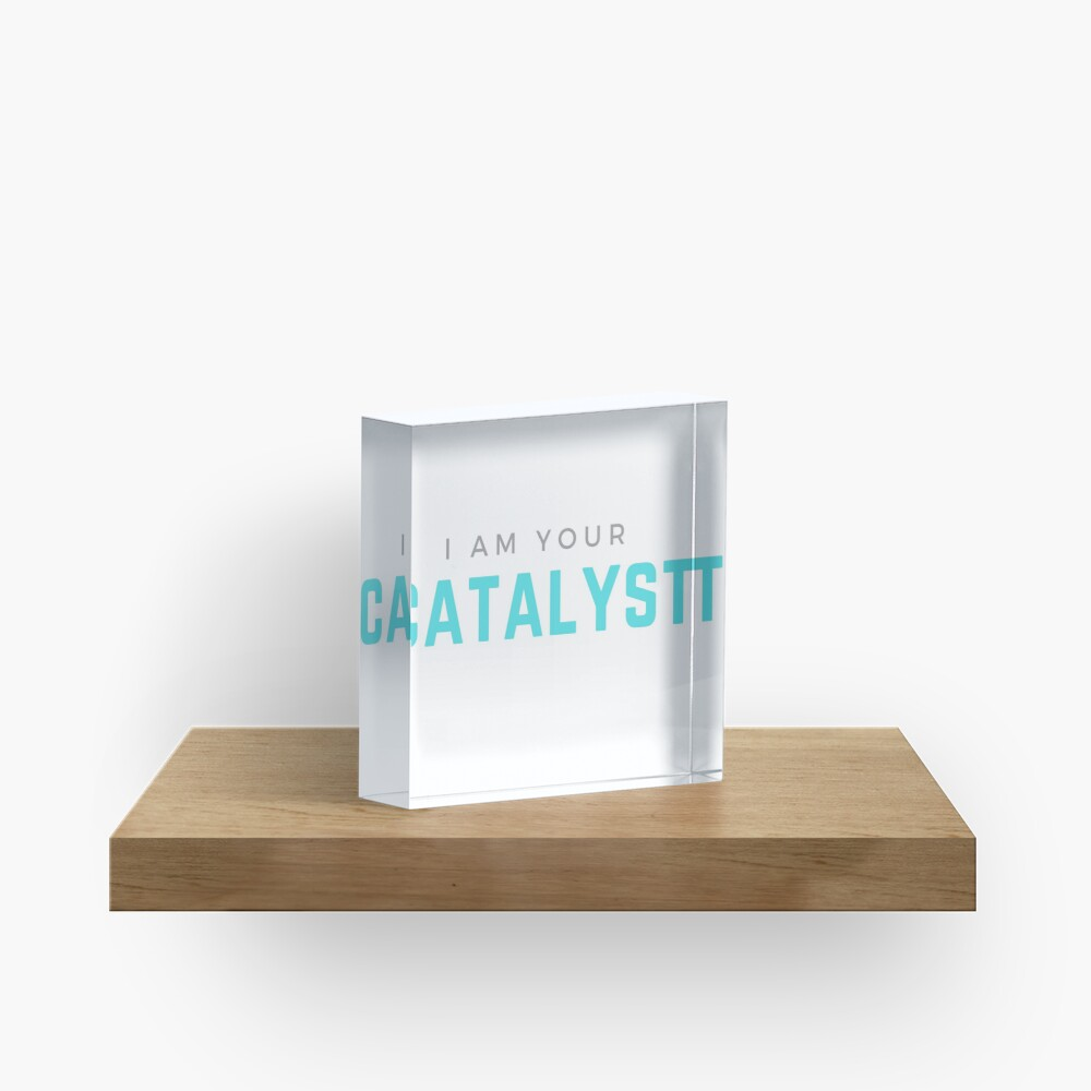 I AM YOUR CATALYST Acrylic Block