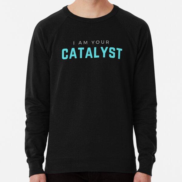 I AM YOUR CATALYST Lightweight Sweatshirt