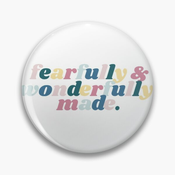 fearfully & wonderfully made Pin
