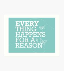Everything Happens for a Reason 2 Art Print