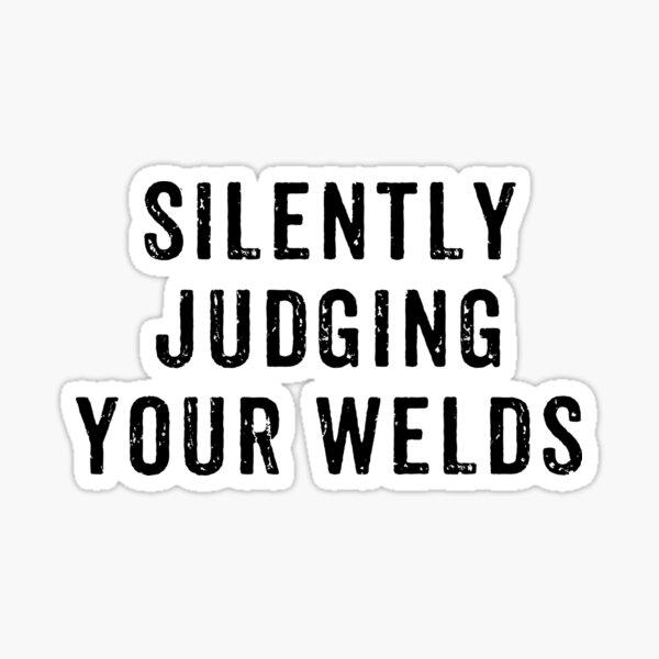 Silently Judging Your Welds Sticker
