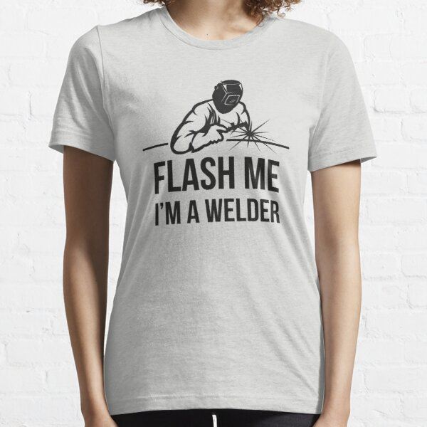Flash Me I'm a Welder Essential T-Shirt