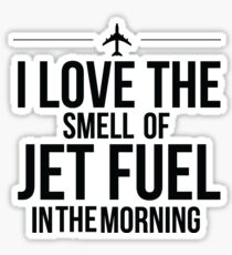 I Love The Smell Of Jet Fuel In The Morning - Black Sticker