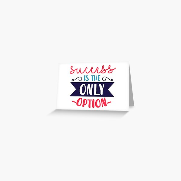 Success Is The Only Option Greeting Card