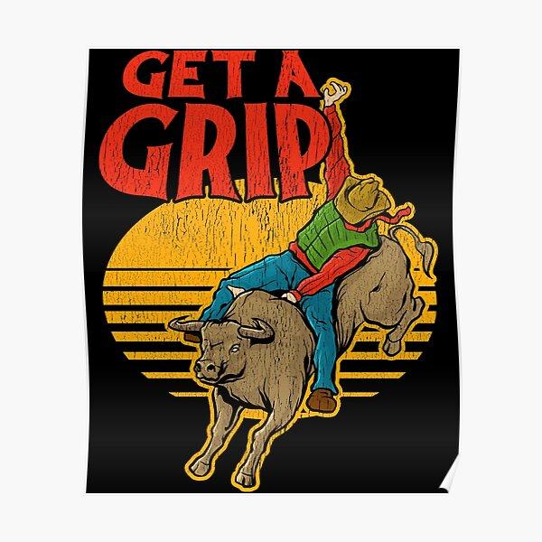 Get A Grip Funny Bull Riding Pun Poster