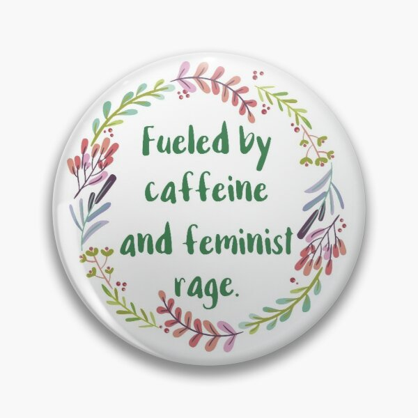 Fueled By Caffeine and Feminist Rage Pin