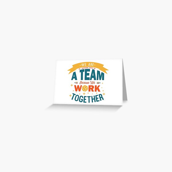 We Are A Team Because We Work Together Greeting Card