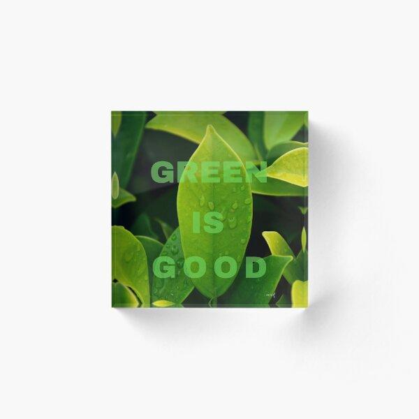 Green is Good Acrylic Block