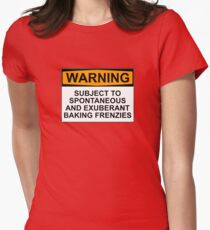 WARNING: SUBJECT TO SPONTANEOUS AND EXUBERANT BAKING FRENZIES Womens Fitted T-Shirt