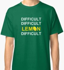 'Difficult, Difficult, Lemon, Difficult' Classic T-Shirt