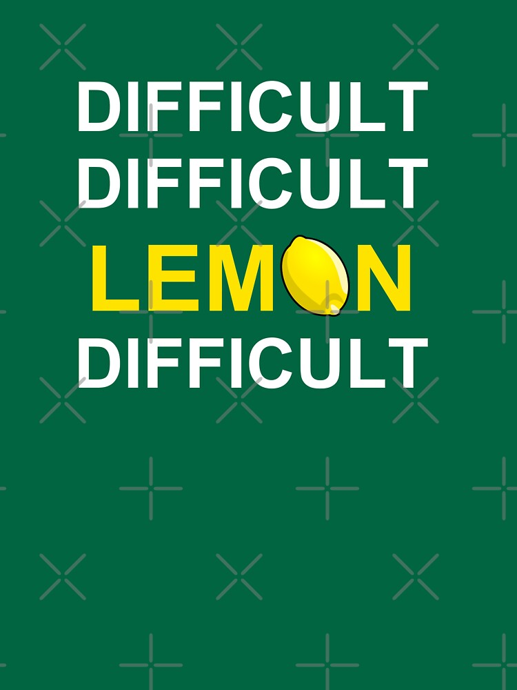 Difficult, Difficult, Lemon, Difficult | Unisex T-Shirt