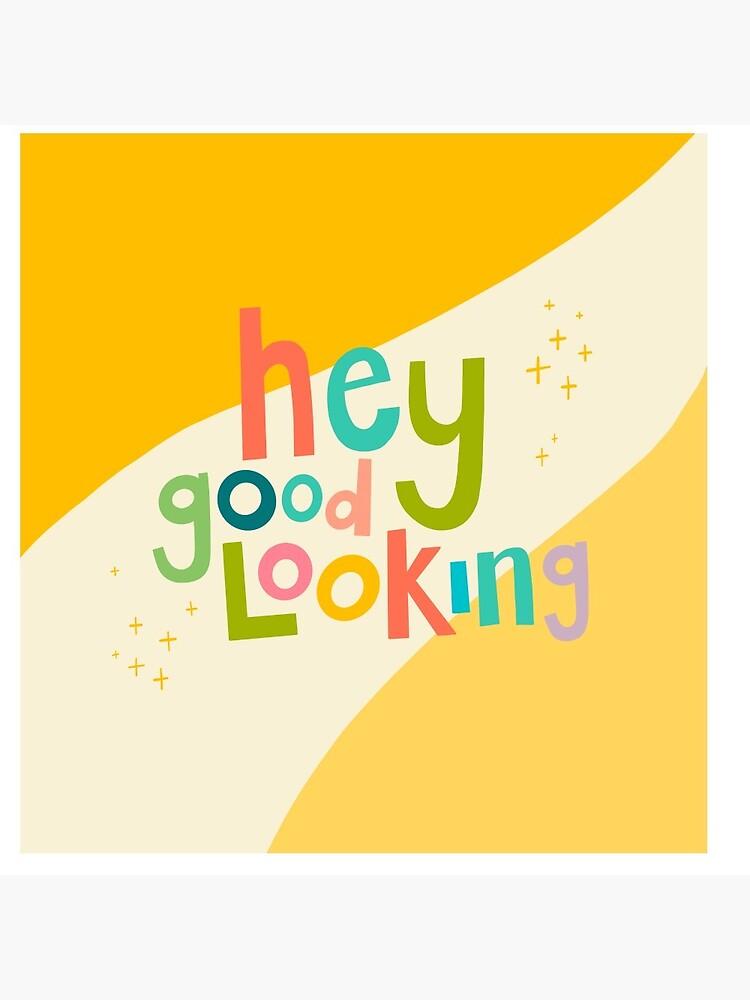 Hey good looking  by natalietyler