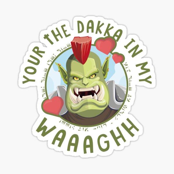 Your the Dakka in my Waaaghh Sticker