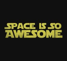 SPACE IS SO AWESOME