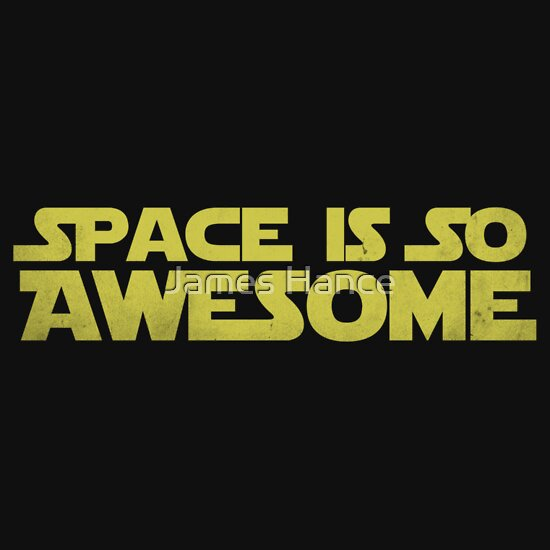 TShirtGifter presents: SPACE IS SO AWESOME
