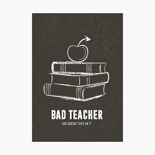 Bad Teacher - Alternative Movie Poster Photographic Print