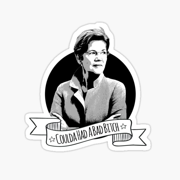 Elizabeth Warren - Coulda Had a Bad Bitch Sticker