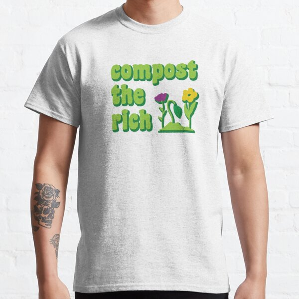 Compost the Rich Funny Gardener  Classic T-Shirt