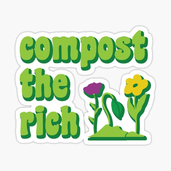 Compost the Rich Funny Gardener  Sticker
