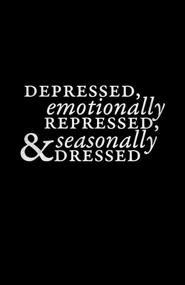 Depressed, Emotionally Repressed, & Seasonally Dressed by jackshoegazer