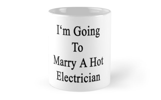 I'm Going To Marry A Hot Electrician  by supernova23