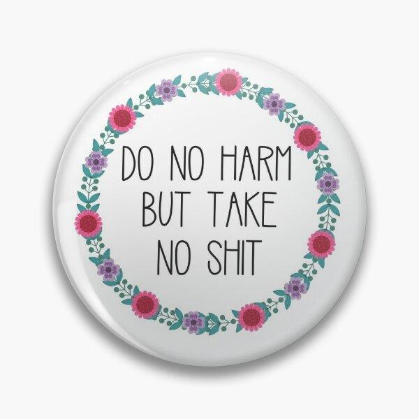 Do No Harm But Take No Shit Pin