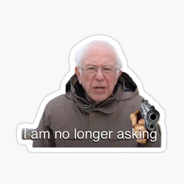 Bernie Sanders Meme I am no longer asking Sticker