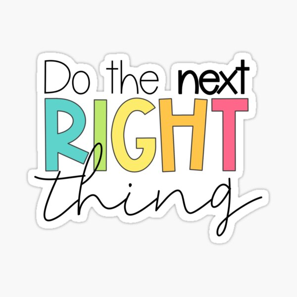 Do the Next Right Thing Sticker