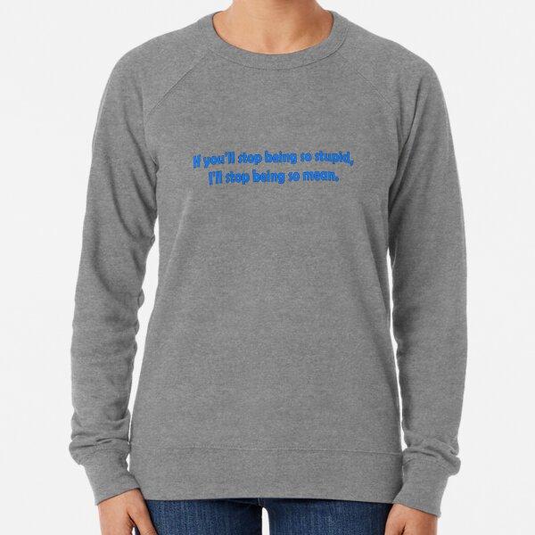 Stop Being Stupid Funny Dark Humor Word Art Lightweight Sweatshirt